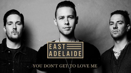 East Adelaide - You Don't Get To Love Me