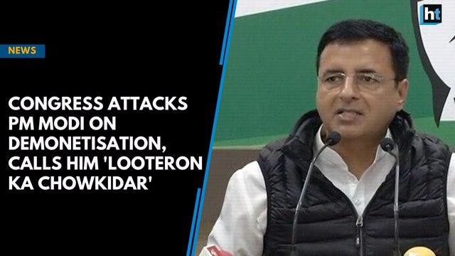 Congress attacks PM Modi on demonetisation, calls him 'looteron ka chowkidar'