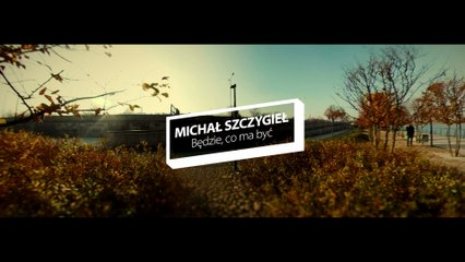 Michał Szczygieł - Będzie, Co Ma Być