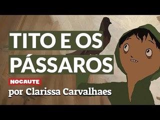 """""""TITO E OS PÁSSAROS"""": UM FILME SOBRE COMO VENCER AS SOMBRAS DO MEDO"""