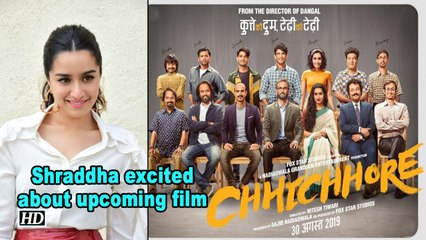 Shraddha Excited About Chhichhore
