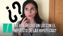 """""""¿Te has hecho un lío con el impuesto de las hipotecas?"""", por Marta Flich"""