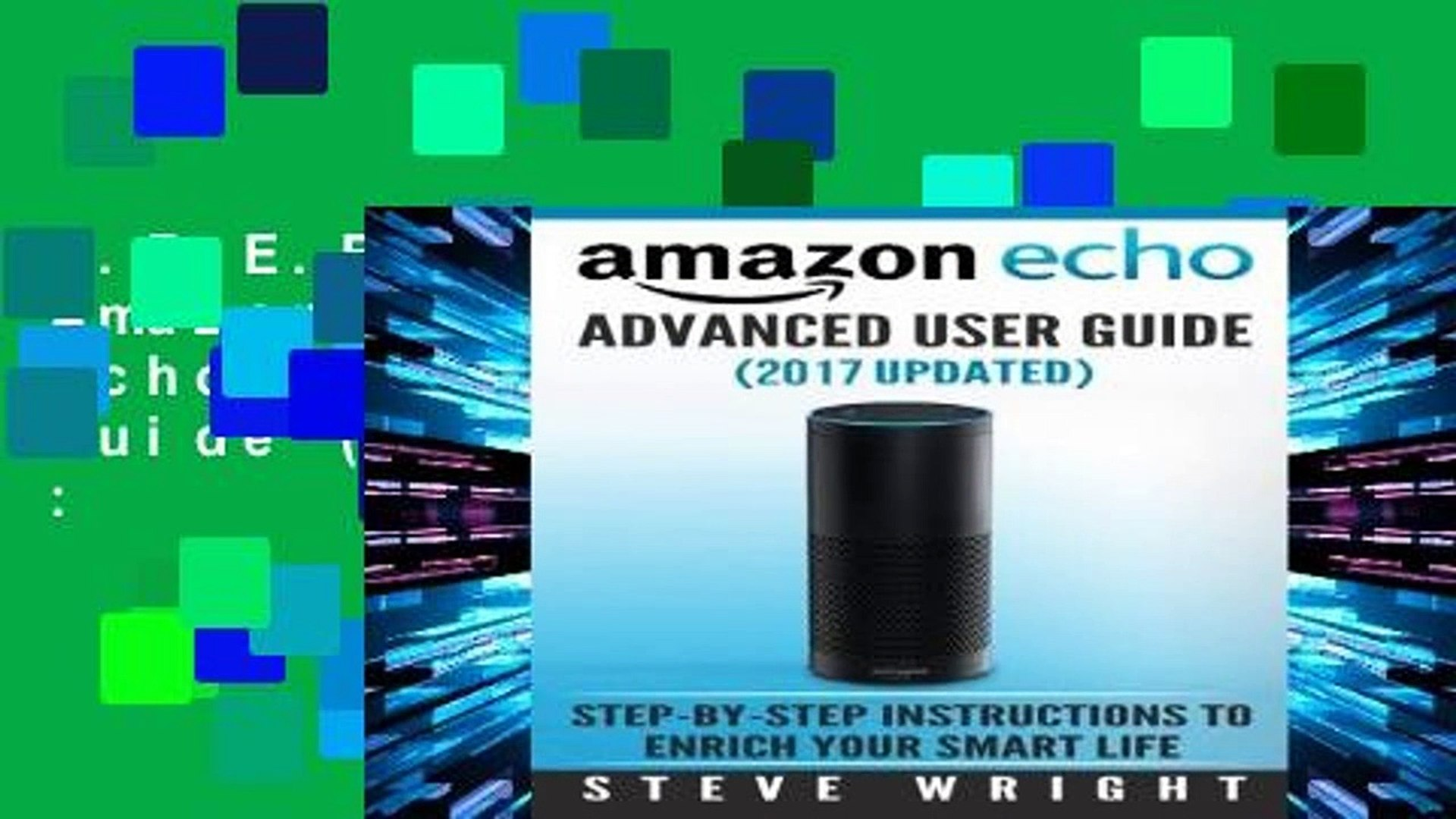 F.R.E.E [D.O.W.N.L.O.A.D] Amazon Echo: Amazon Echo Advanced User Guide (2017 Updated) :