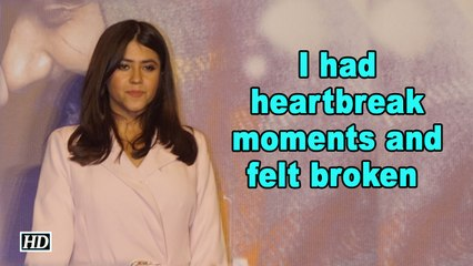I had heartbreak moments and felt broken says Ekta Kapoor