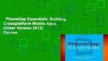 PhoneGap Essentials: Building Crossplatform Mobile Apps (Older Version 2012)  Review