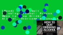 [Read] How to Quit Drinking Alcohol: Proven Ways to Stop Drinking Alcohol, Overcome Alcoholism,