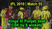 IPL 2019 | Match 55 | Kings XI Punjab beat CSK by 6 wickets