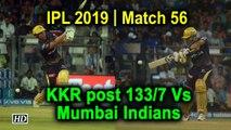 IPL 2019 | Match 56 | KKR post 133/7 Vs Mumbai Indians