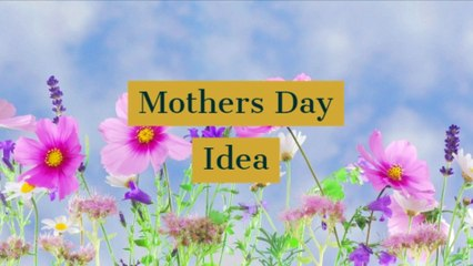 Mothers Day Idea!!!