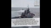 La Russie capture trois navires ukrainiens et attise les tensions