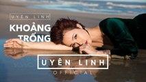 Khoảng Trống | Lyrics Video | Uyên Linh