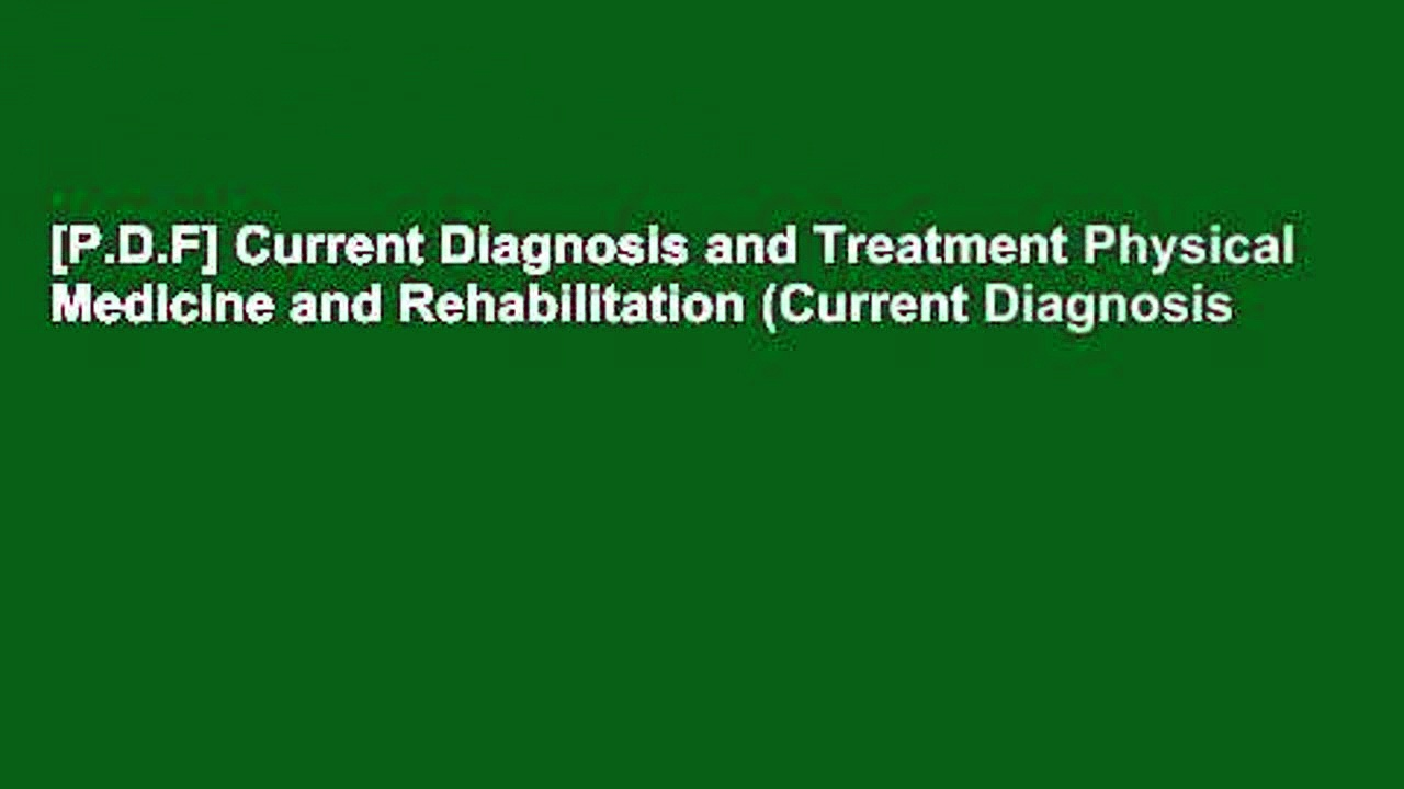 [P.D.F] Current Diagnosis and Treatment Physical Medicine and Rehabilitation (Current Diagnosis