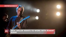 Paul Weller Wants To Work With Robert Plant