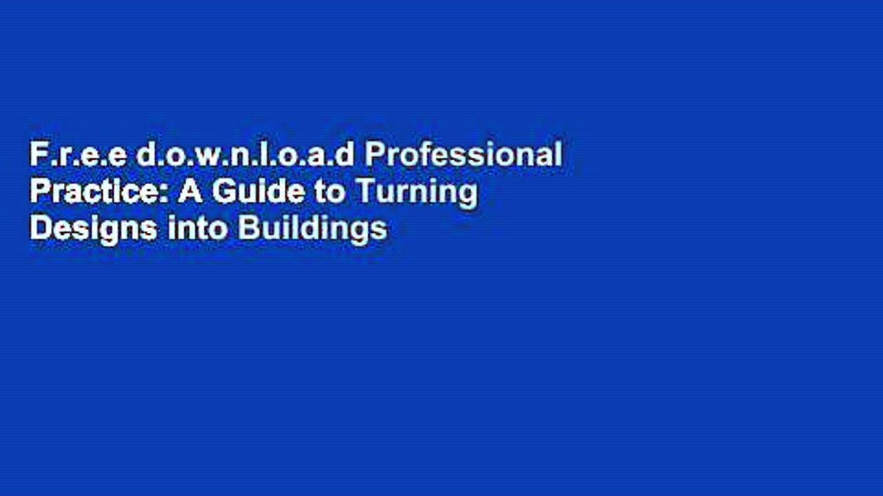 Professional Practice A Guide To Turning Designs Into Buildings.F R E E D O W N L O A D Professional Practice A Guide To Turning Designs Into Buildings