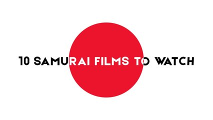10 Samurai Films to Watch