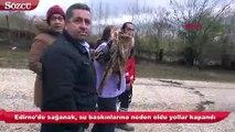 Edirne'yi sağanak yağmur ve sel vurdu