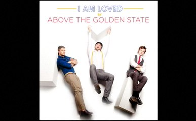 Above The Golden State - I Am Loved