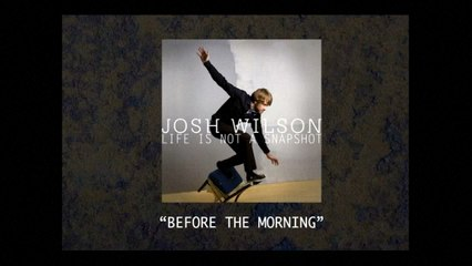 Josh Wilson - Before The Morning