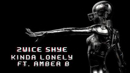 2wice Shye - Kinda Lonely