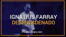 Ignatius Farray, desencadenado   Sinfiltros.com