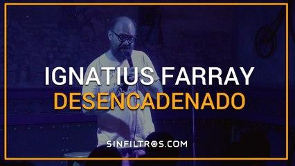 Ignatius Farray, desencadenado | Sinfiltros.com