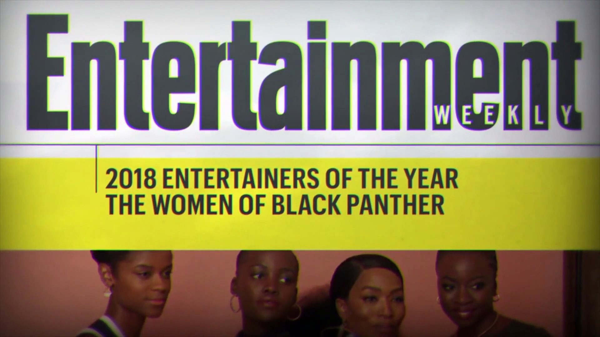 The Women Of 'Black Panther' Open Up About 2018 Biggest Film & More | Entertainment Weekly