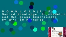 D.O.W.N.L.O.A.D [P.D.F] Sacred Knowledge: Psychedelics and Religious Experiences by William Richards