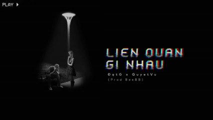 Liên Quan Gì Nhau - ĐạtG x Quyet Vu -- MV Lyrics