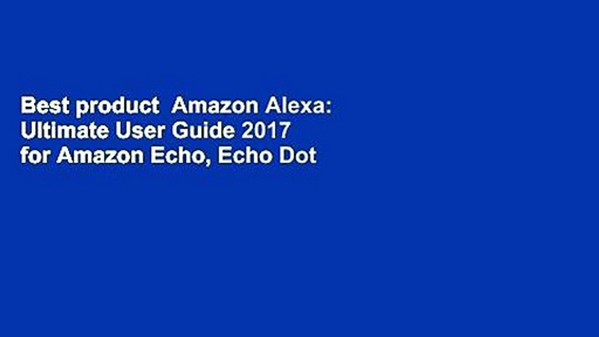 Best product  Amazon Alexa: Ultimate User Guide 2017 for Amazon Echo, Echo Dot   Amazon Tap +500