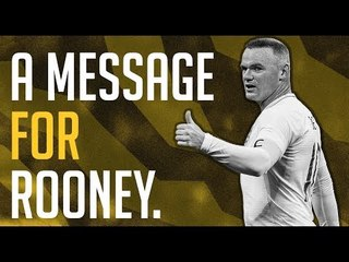 A message to Wayne Rooney.