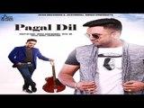 Pagal Dil   ( Full Song)   KK Garry   New Punjabi Songs 2017   Latest Punjabi Songs 2017