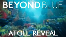 Beyond Blue - Atoll Reveal