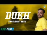 Dukh (Full Audio Song)   Daljit Bittu   Sachin Ahuja   Finetone Music
