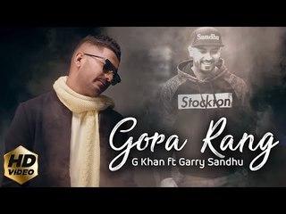 G Khan ft Garry Sandhu   Gora Rang (Full Video)   Latest Punjabi Song 2018
