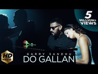 LETS TALK (DO GALLAN ) | Full Video | GARRY SANDHU | Latest Punjabi Song 2018