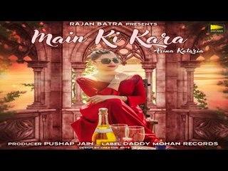 Main Ki Kara | Arina Kataria | Latest Punjabi Song 2018