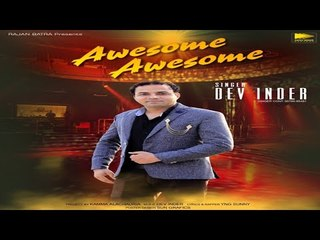 Awesome Awesome | Dev Inder Ft. Yng Sunny | Latest Punjabi Song 2018