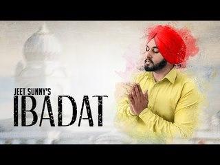 Ibadat | Jeet Sunny | New Punjabi Song 2018 | Latest Punjabi Songs 2018