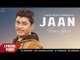 Feroz Khan New Song  | Jaan | | Lyrical Video | New Punjabi Songs 2018 | Japas Music