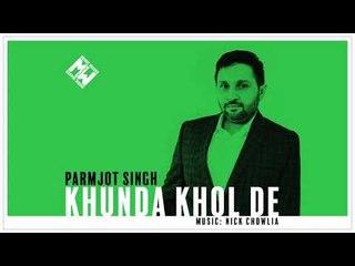 Parmjot Singh & Nick Chowlia   Khunda Khol De