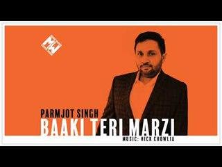 Parmjot Singh & Nick Chowlia   Baaki Teri Marzi