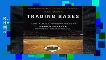 R.E.A.D Trading Bases: How a Wall Street Trader Made a Fortune Betting on Baseball *Full Books*