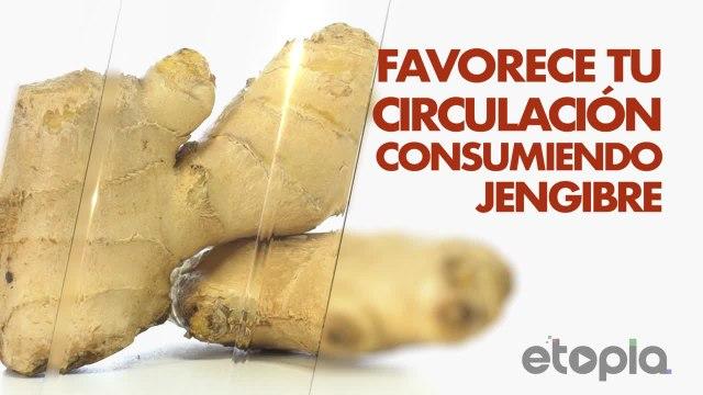 Favorece tu circulación consumiendo jengibre