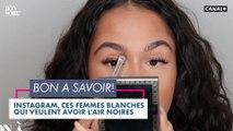 Instagram, ces femmes blanches  qui veulent avoir l'air noires - Bonsoir! du 08/12 - CANAL+