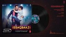 Zero- ISSAQBAAZI Full Song _ Shah Rukh Khan, Salman Khan, Anushka Sharma, Katrin