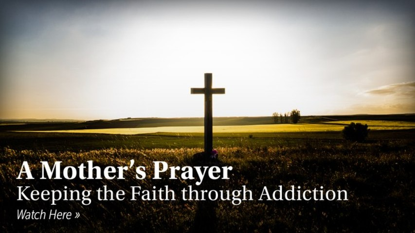 A Mother's Prayer: Keeping the Faith Through Addiction