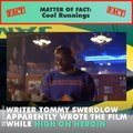Bet you didnt know that Cool Runnings was written by someone on drugs and other fun facts
