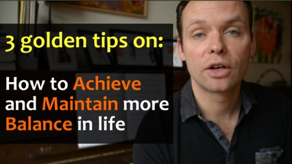 3 golden tips to achieve and maintain more balance - Word Up!