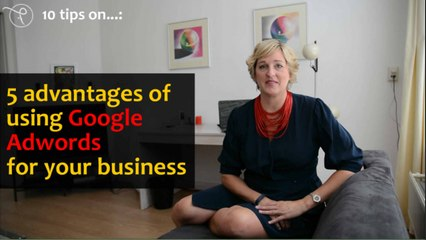 10 tips on - Episode 6 - 5 advantages of using Google Adwords for your business