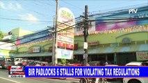 BIR padlocks 6 stalls for violating tax regulation